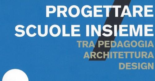 Progettare scuole insieme, un taccuino per Pa, progettisti e comunità scolastiche