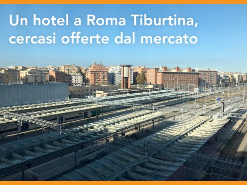 Ferrovie mette in vendita un'area di Tiburtina per realizzare un nuovo hotel