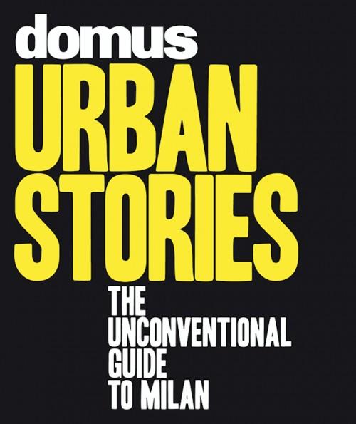 Quindici creativi raccontano per Domus la Milano contemporanea da visitare